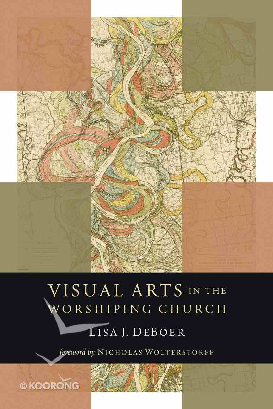 Visual Arts in the Worshiping Church (Calvin Institute Of Christian Worship Liturgical Studies Series) Paperback