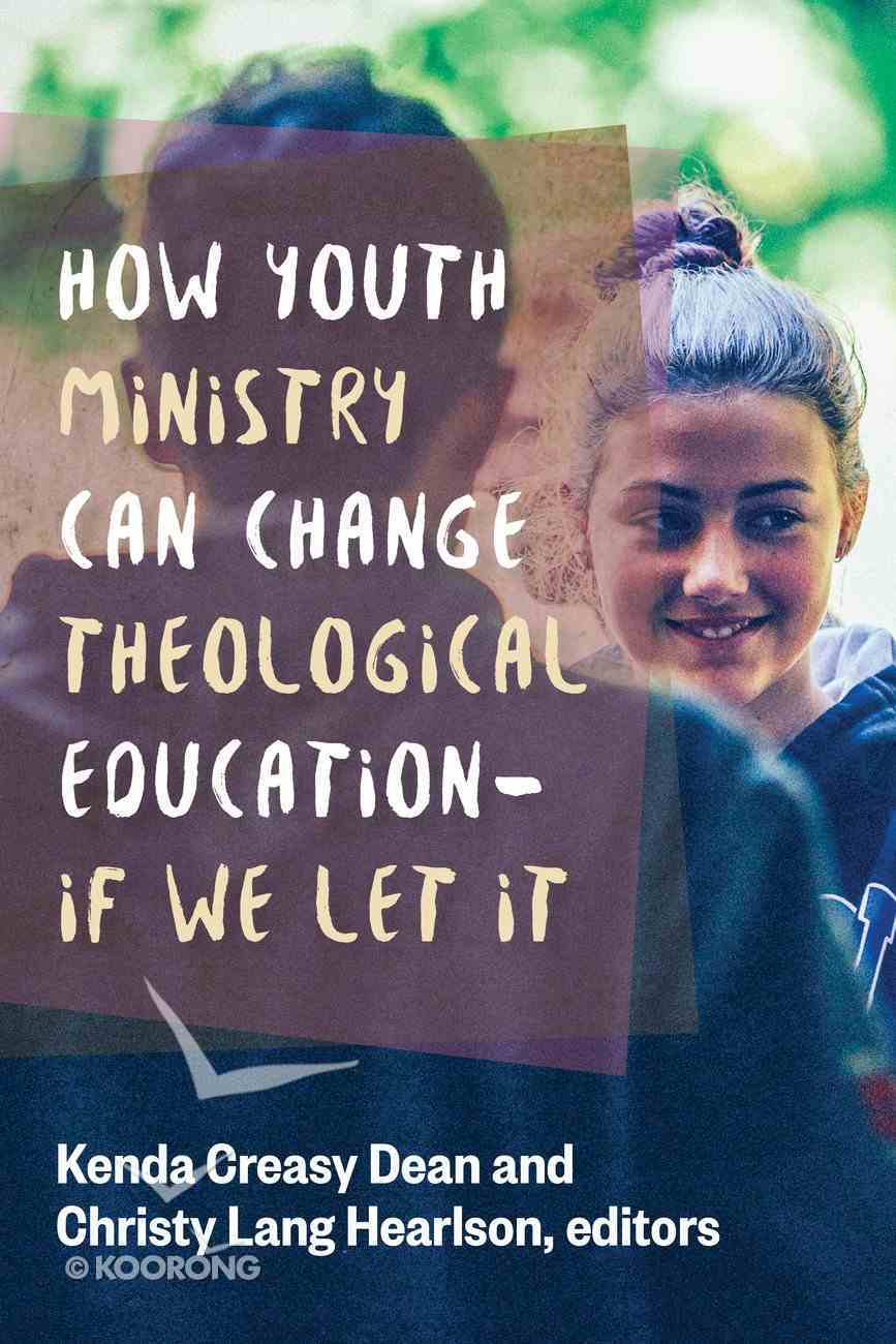How Youth Ministry Can Change Theological Education -- If We Let It Paperback