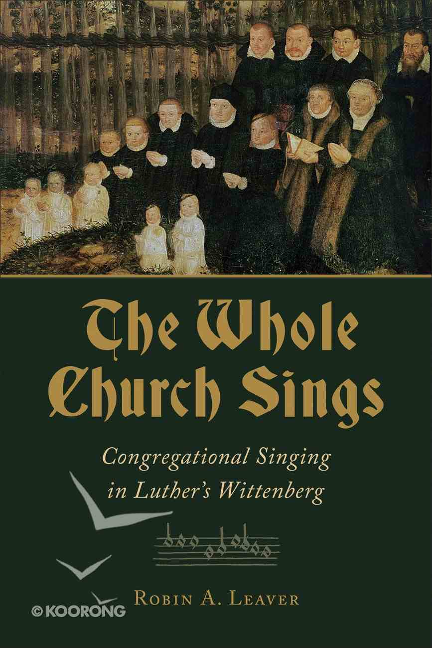 Cicw: The Whole Church Sings: Congregational Singing in Luther's Wittenberg Paperback