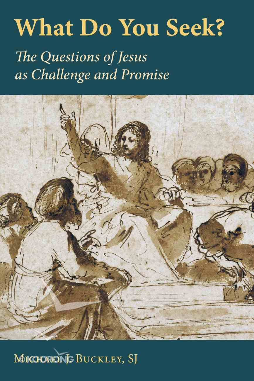What Do You Seek?: The Questions of Jesus as Challenge and Promise Paperback