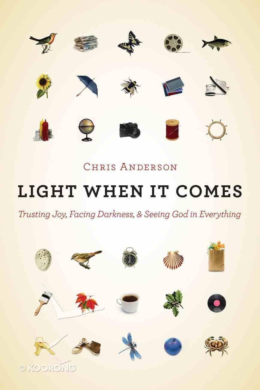 Light When It Comes: Trusting Joy, Facing Darkness, and Seeing God in Everything Paperback