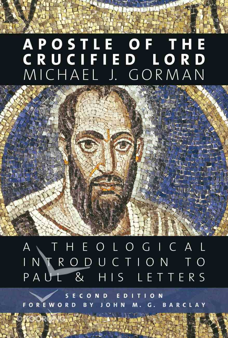 Apostle of the Crucified Lord: A Theological Introduction to Paul and His Letters Paperback