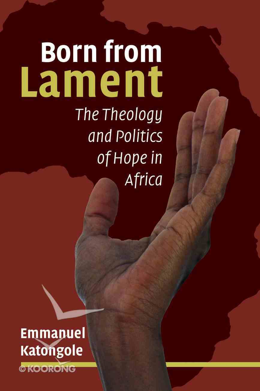 Born From Lament: The Theology and Politics of Hope in Africa Paperback