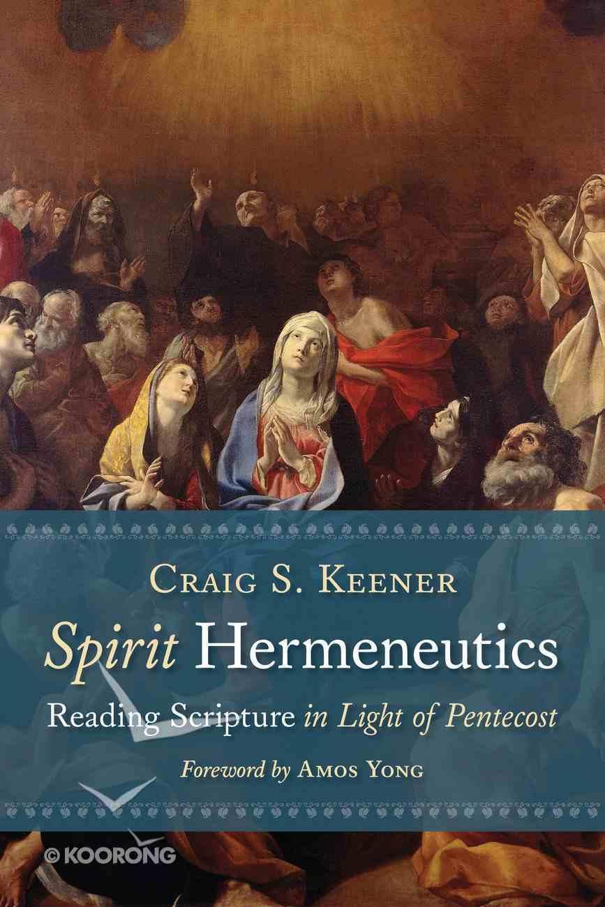 Spirit Hermeneutics: Reading Scripture in Light of Pentecost Hardback