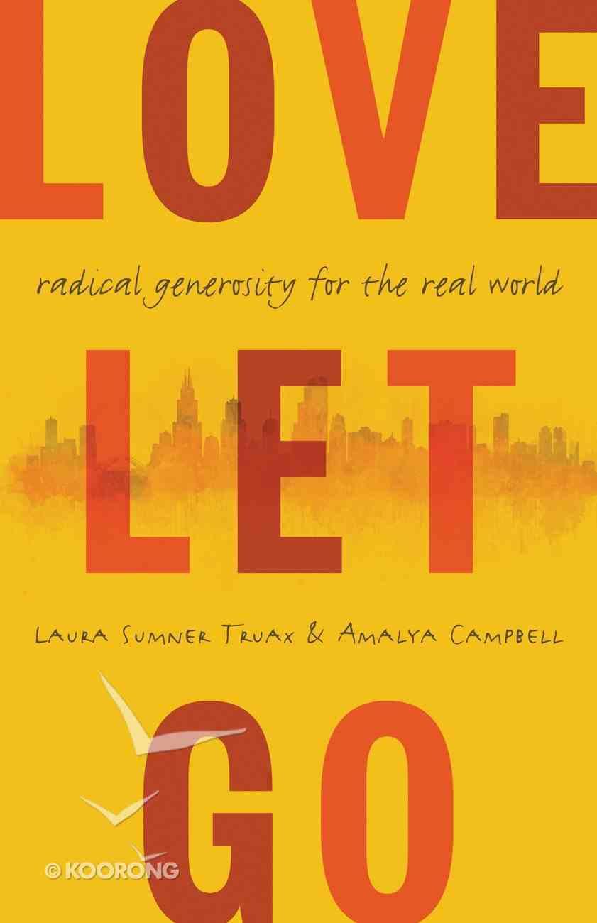 Love Let Go: Radical Generosity For the Real World Hardback