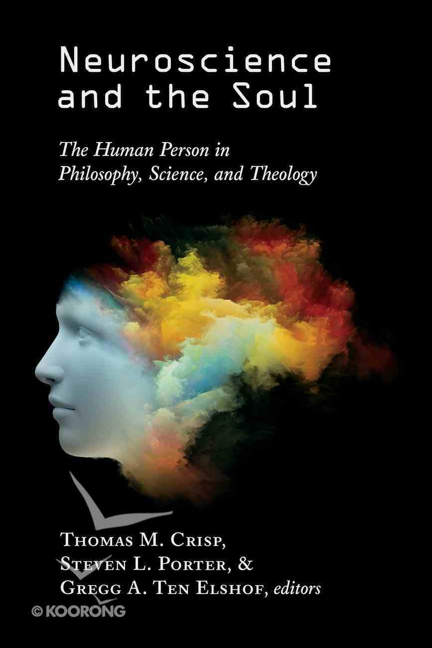 Neuroscience and the Soul: The Human Person in Philosophy, Science, and Theology Paperback