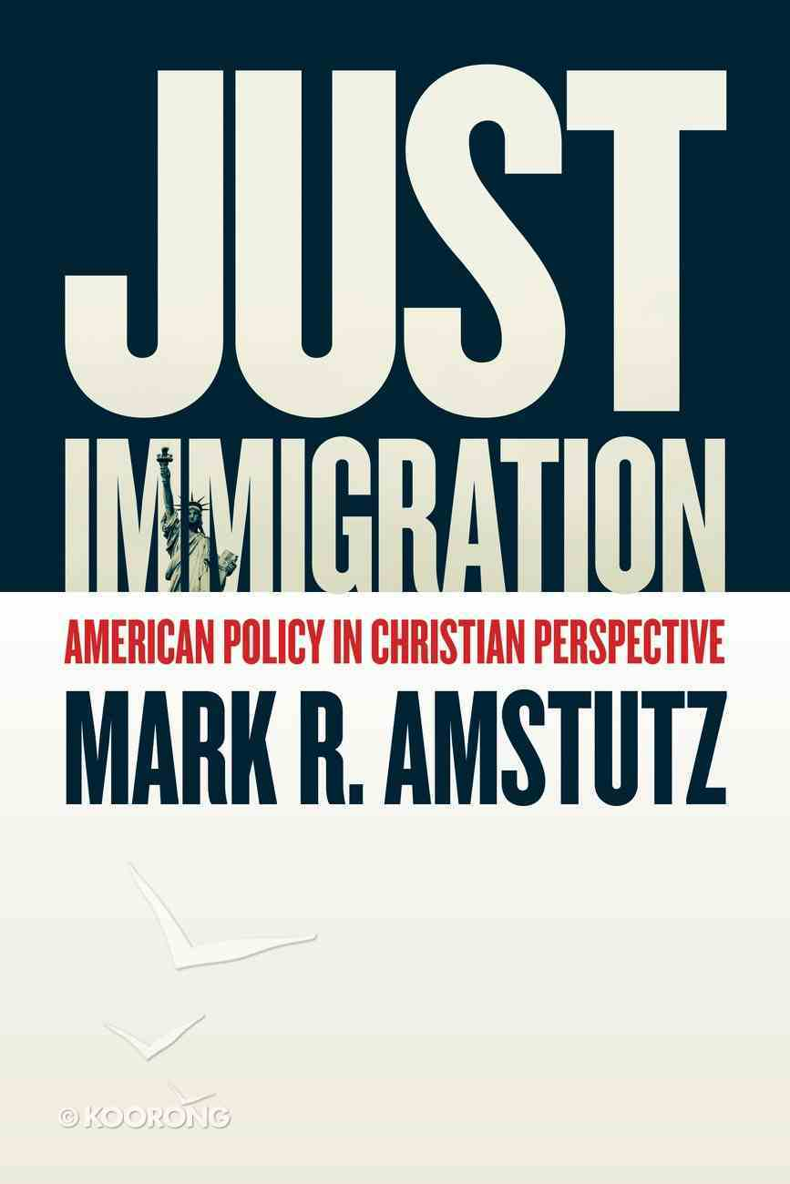 Just Immigration: American Policy in Christian Perspective Paperback