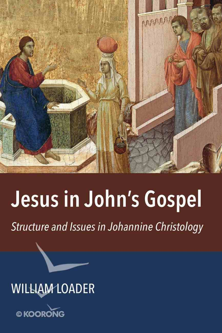 Jesus in John's Gospel: Structures and Issues in Johannine Christology Paperback