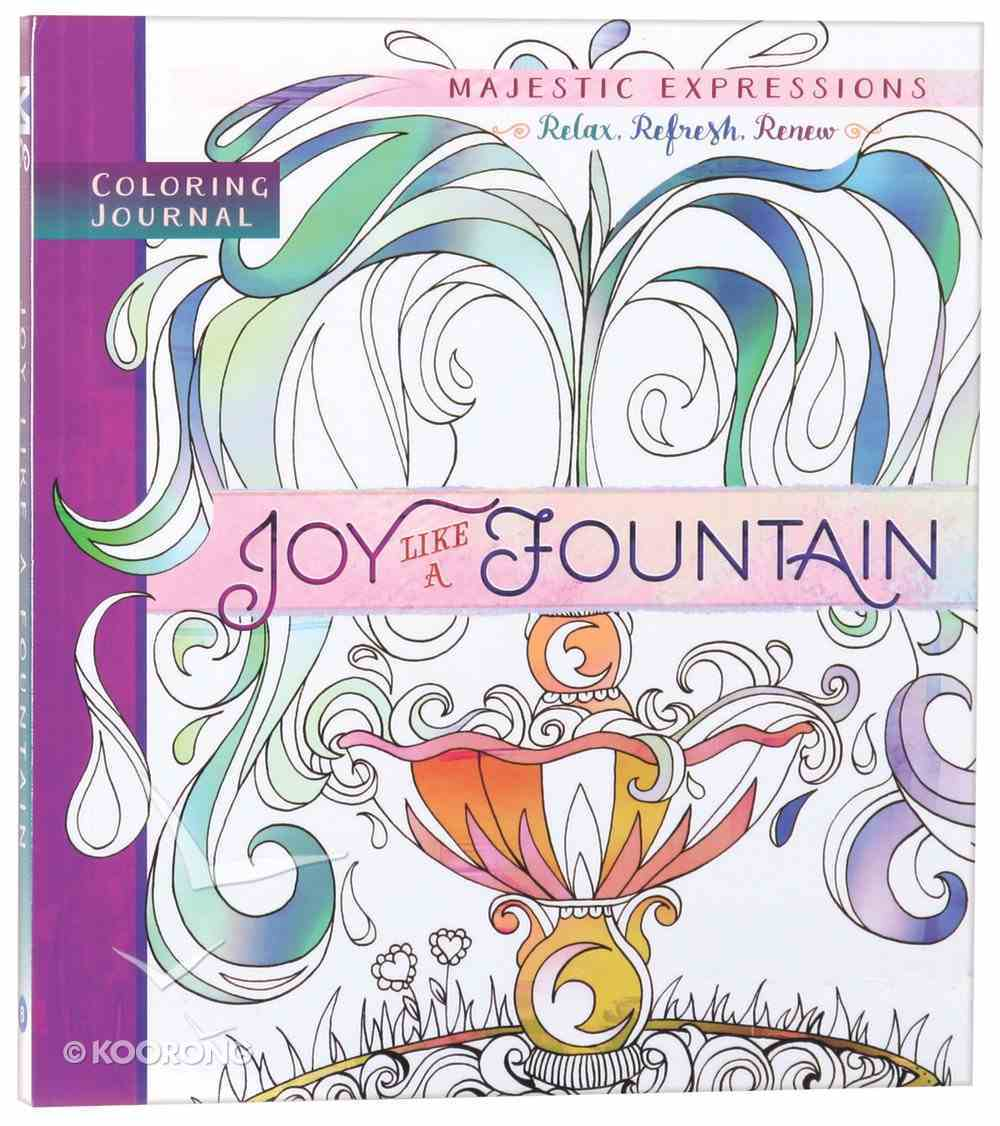 Joy Like a Fountain (Majestic Expressions) (Adult Coloring Books Series) Paperback