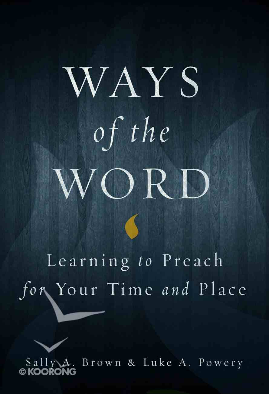 Ways of the Word: Learning to Preach For Your Time and Place Paperback