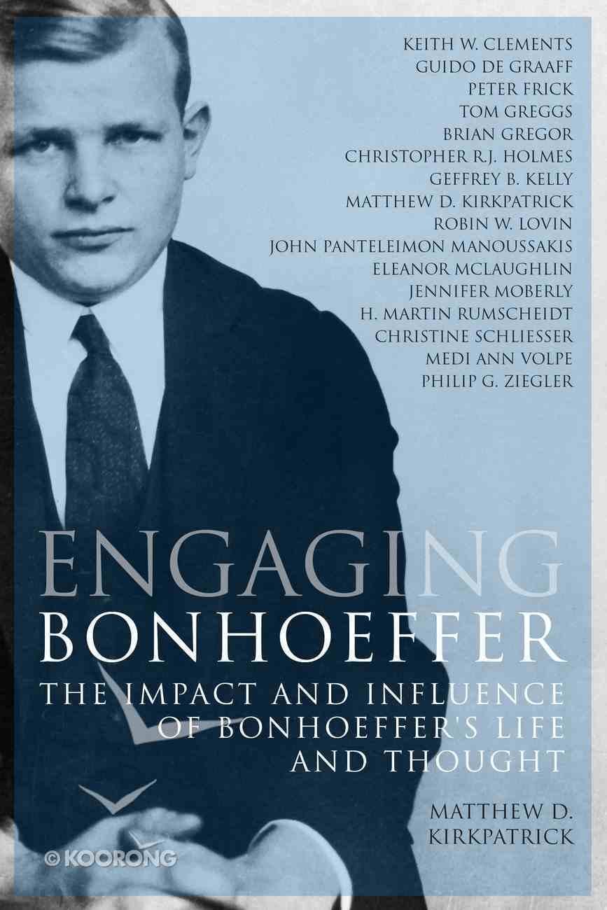 Engaging Bonhoeffer: The Impact and Influence of Bonhoeffer's Life and Thought Hardback