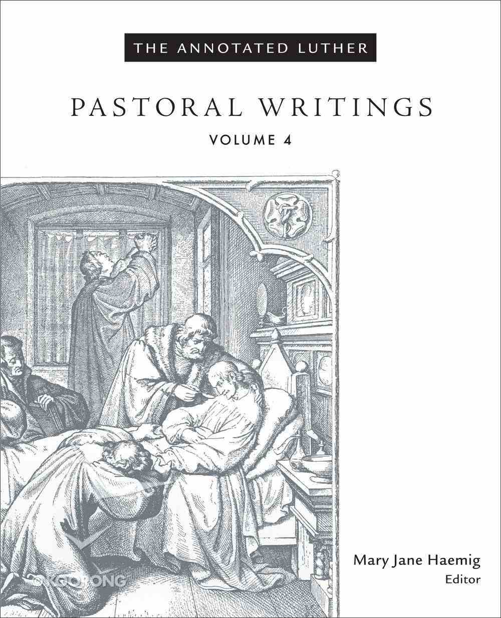 Pastoral Writings (#4 in The Annotated Luther Series) Hardback