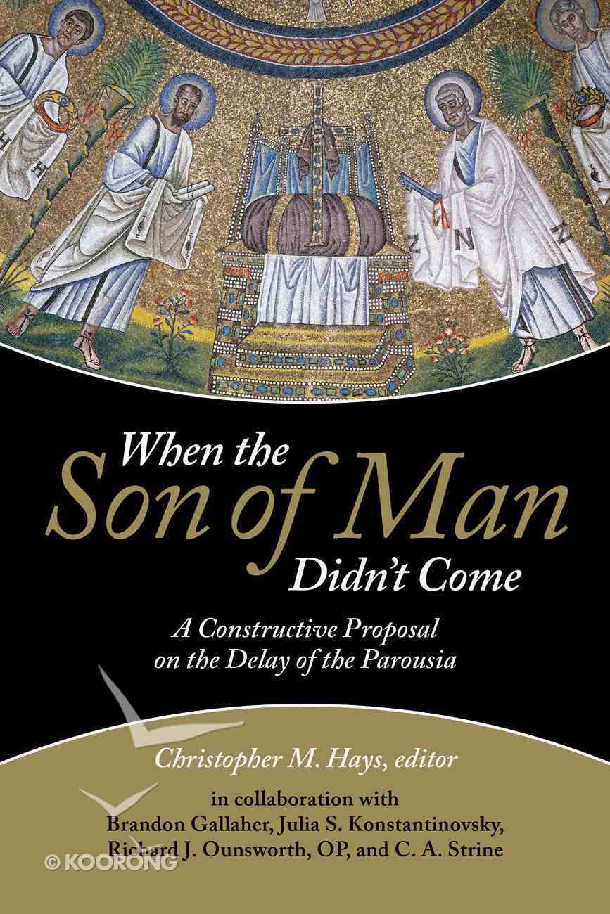 When the Son of Man Didn't Come: A Constructive Proposal on the Delay of the Parousia Hardback