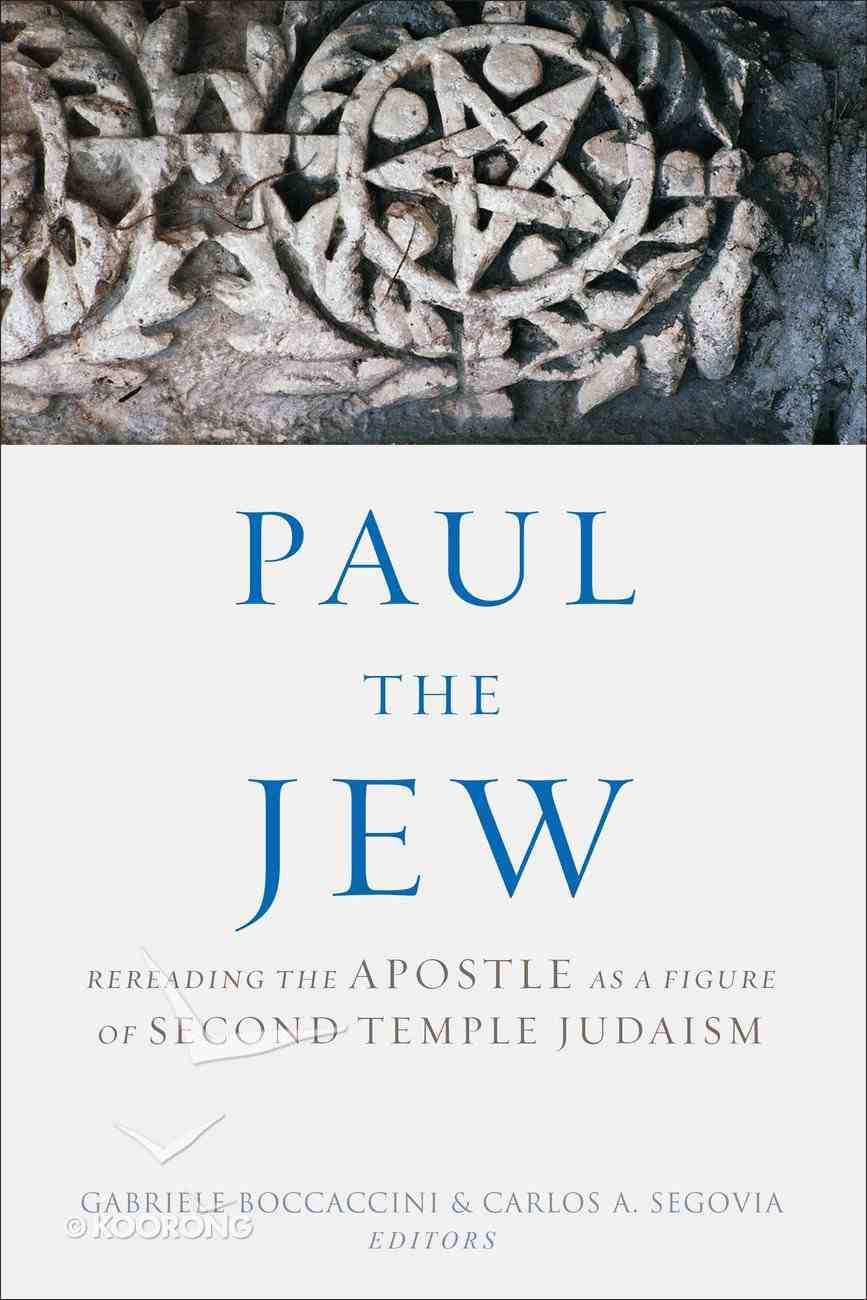 Paul the Jew: Rereading the Apostle as a Figure of Second Temple Judaism Hardback