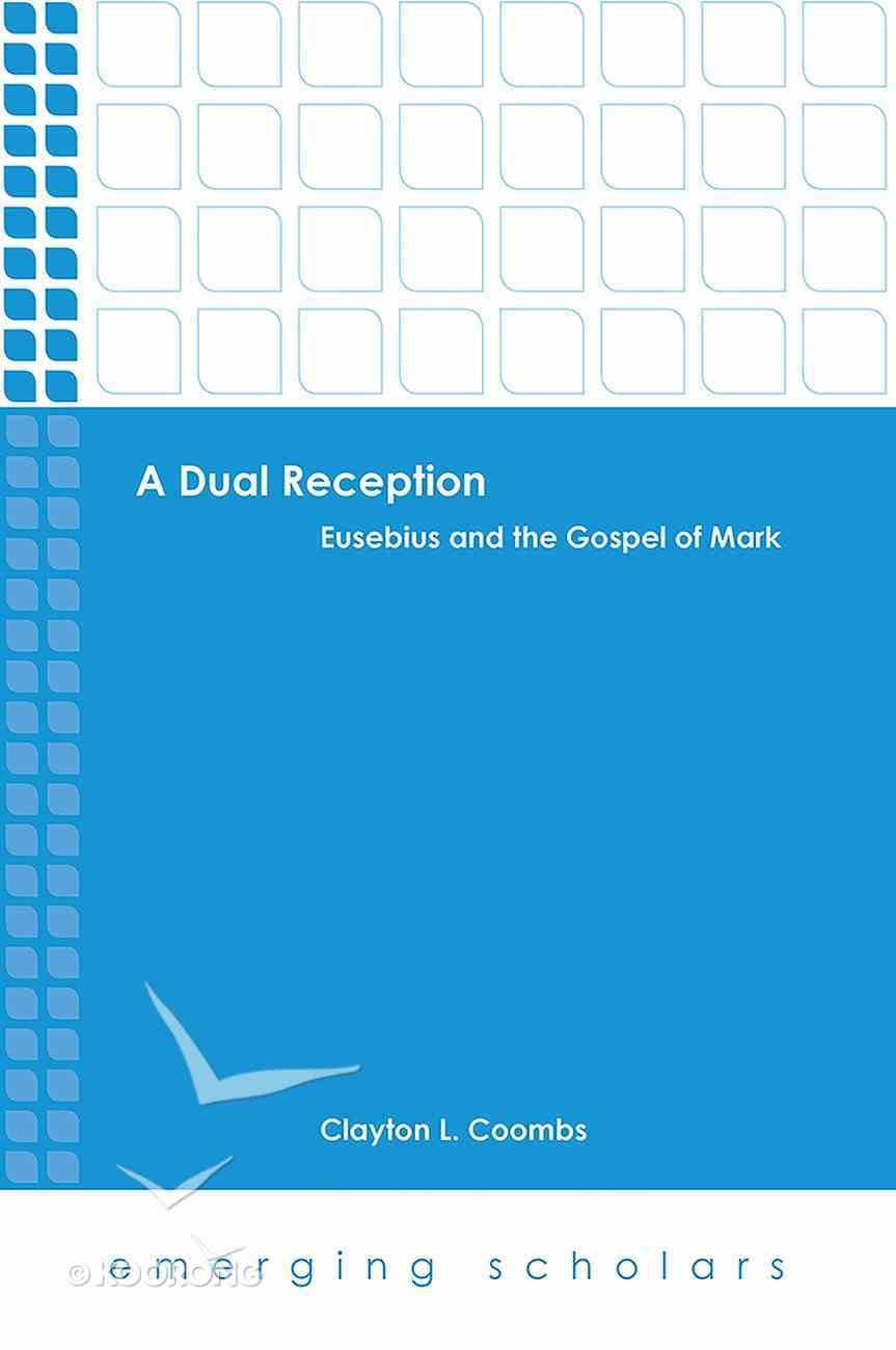 Dual Reception, a - Eusebius and the Gospel of Mark (Emerging Scholars Series) eBook