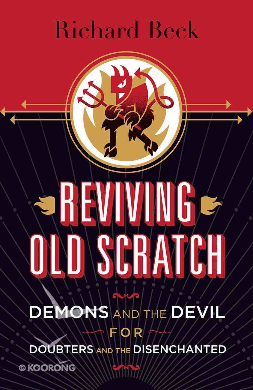 Reviving Old Scratch: Demons and the Devil For Doubters and the Disenchanted Paperback