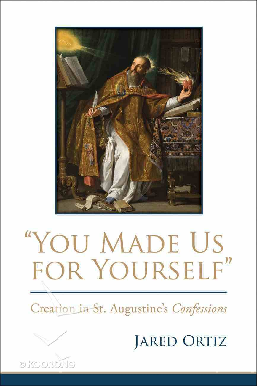 You Made Us For Yourself: Creation in St. Augustine's Confessions Hardback