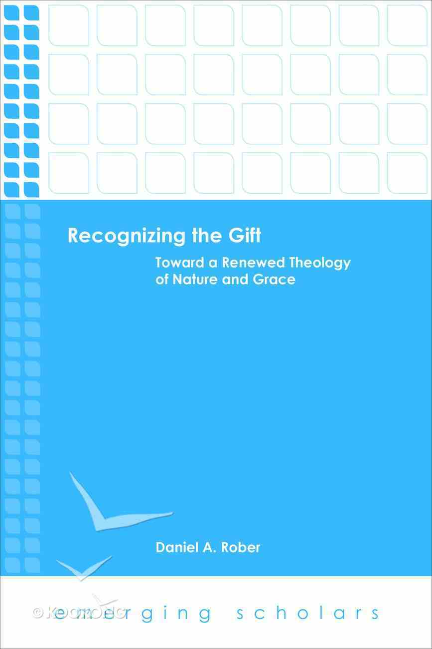 Recognizing the Gift - Toward a Renewed Theology of Nature and Grace (Emerging Scholars Series) Hardback