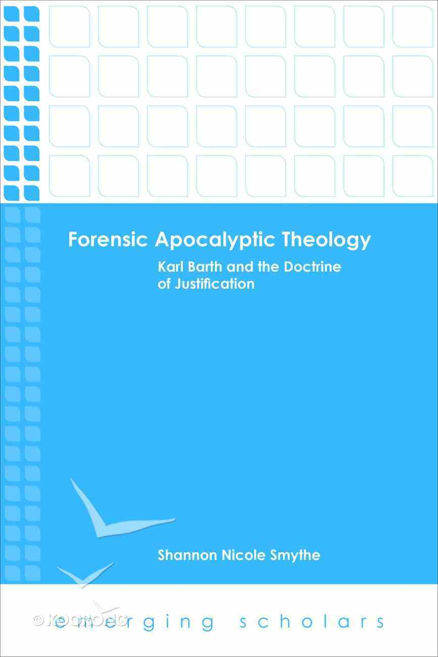 Forensic Apocalyptic Theology: Karl Barth and the Doctrine of Justification (Emerging Scholars Series) Hardback