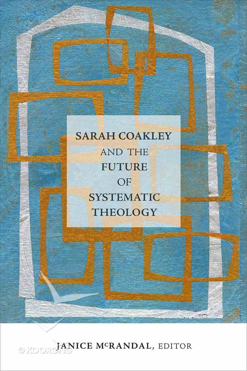 Sarah Coakley and the Future of Systematic Theology Hardback