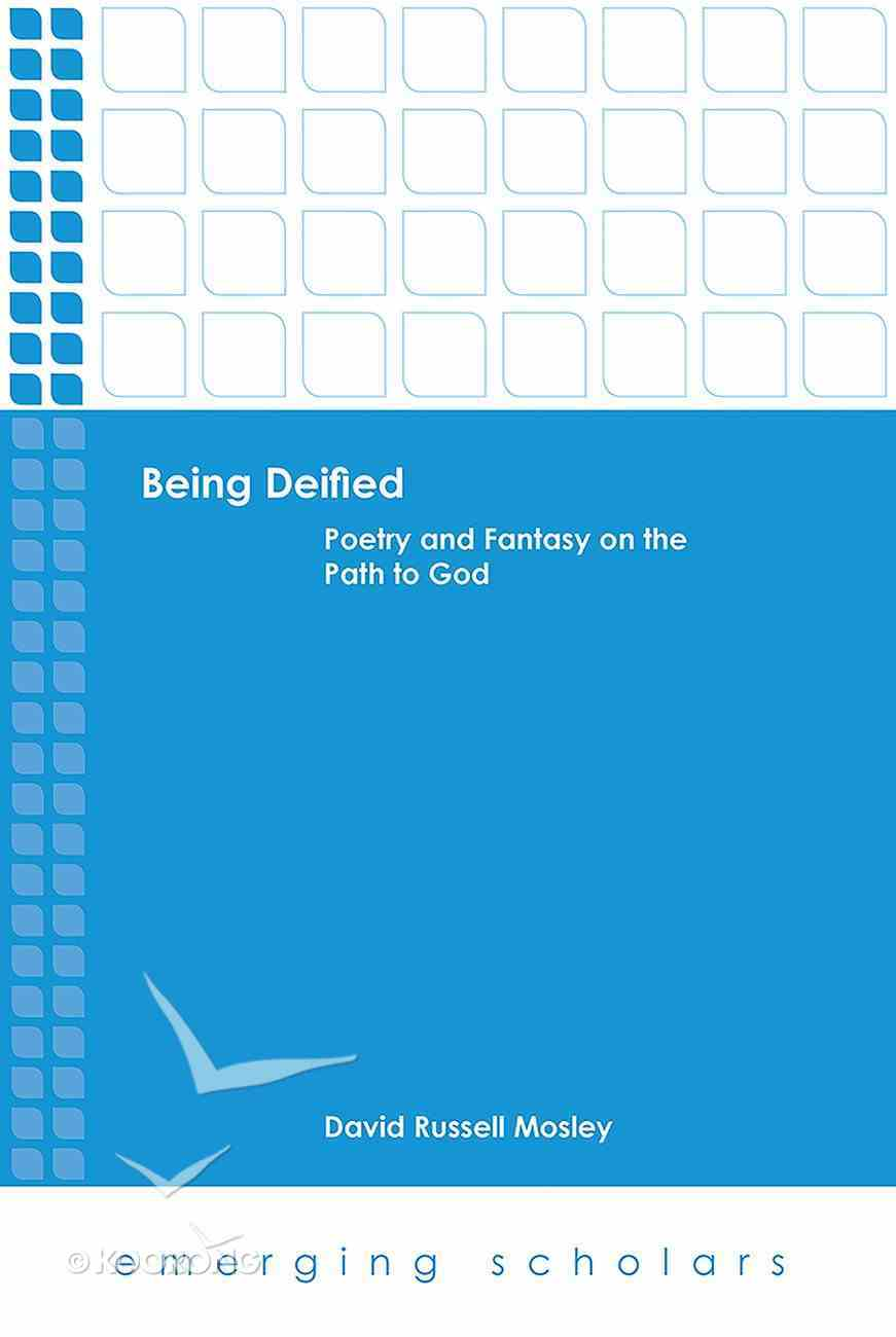 Being Deified - Poetry and Fantasy on the Path to God (Emerging Scholars Series) eBook