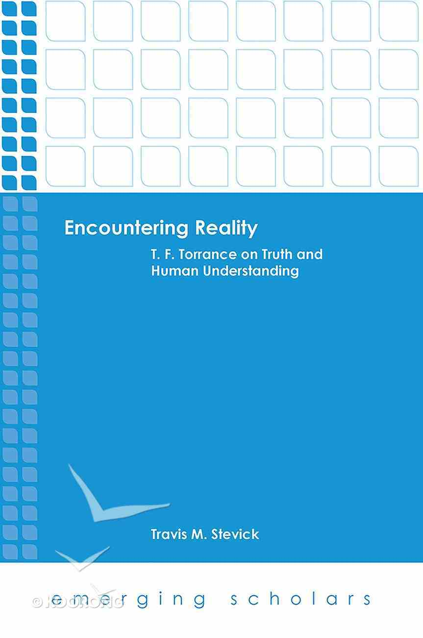 Encountering Reality - T. F. Torrance on Truth and Human Understanding (Emerging Scholars Series) eBook
