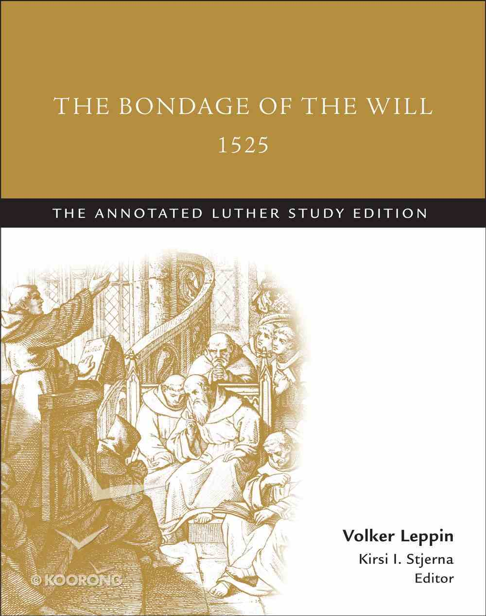The Bondage of the Will 1525 (Study Edition) (The Annotated Luther Series) Paperback