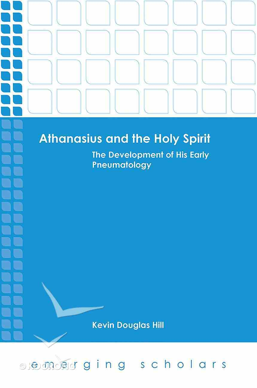 Athanasius and the Holy Spirit - the Development of His Early Pneumatology (Emerging Scholars Series) eBook