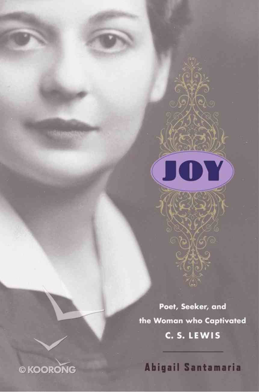 Joy: Poet, Seeker and the Women Who Captivated C S Lewis Hardback