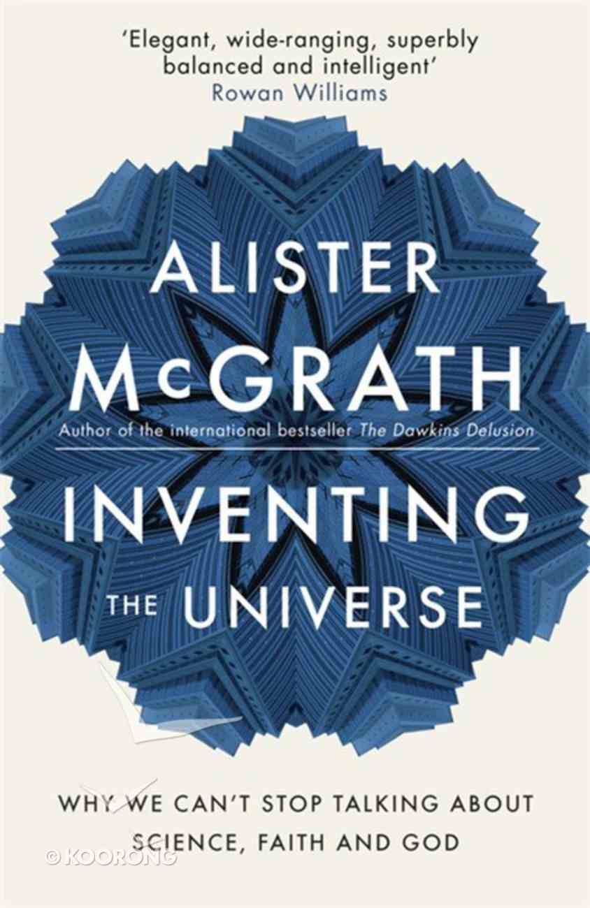 Inventing the Universe: Why We Can't Stop Taling About Science, Faih and God Hardback