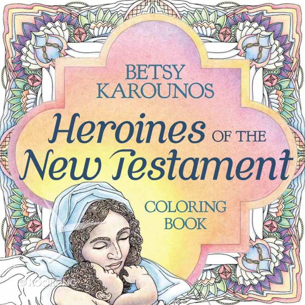 Heroines of the New Testament (Adult Coloring Books Series) Paperback