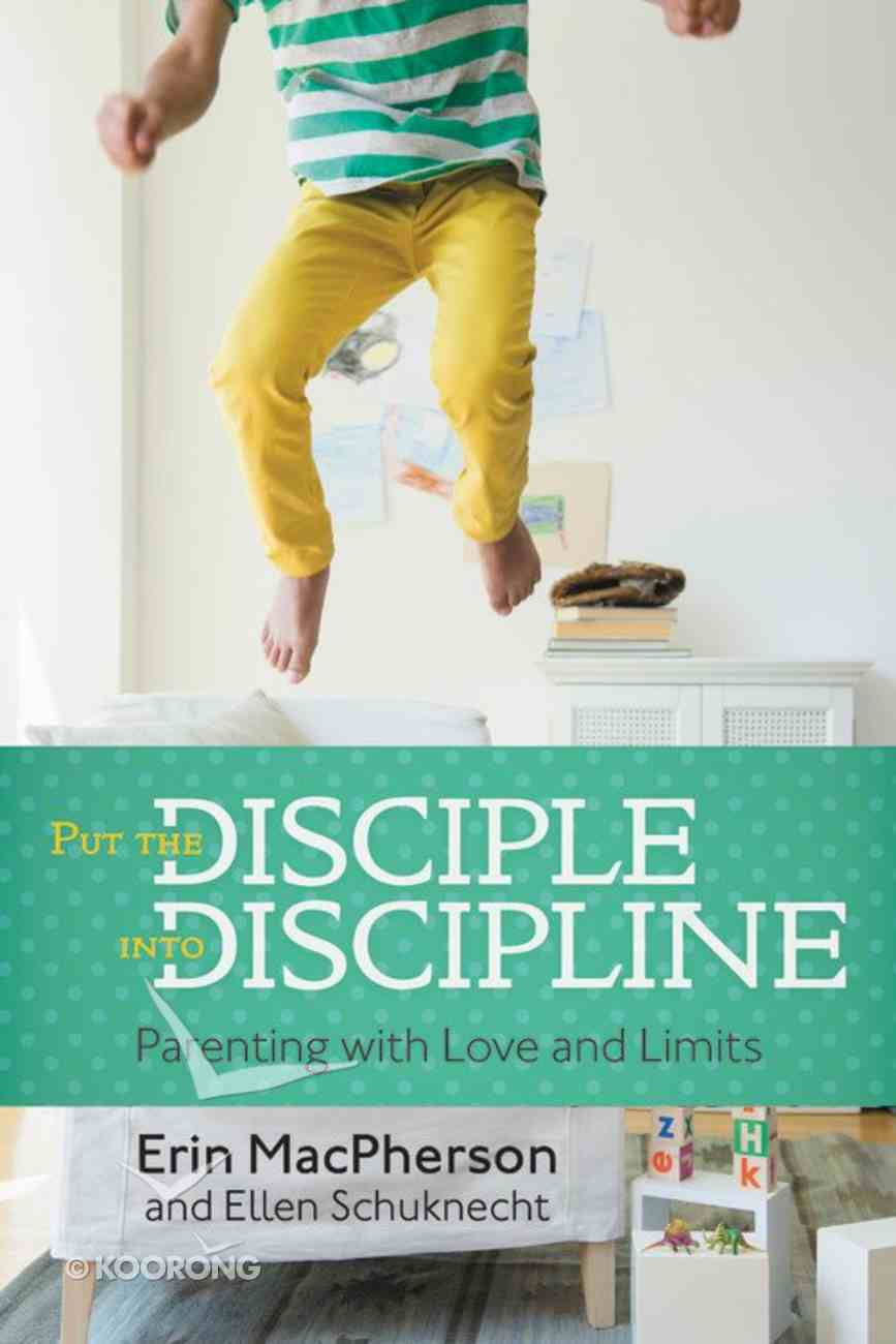 Put the Disciple Into Discipline: Parenting With Love and Limits Paperback