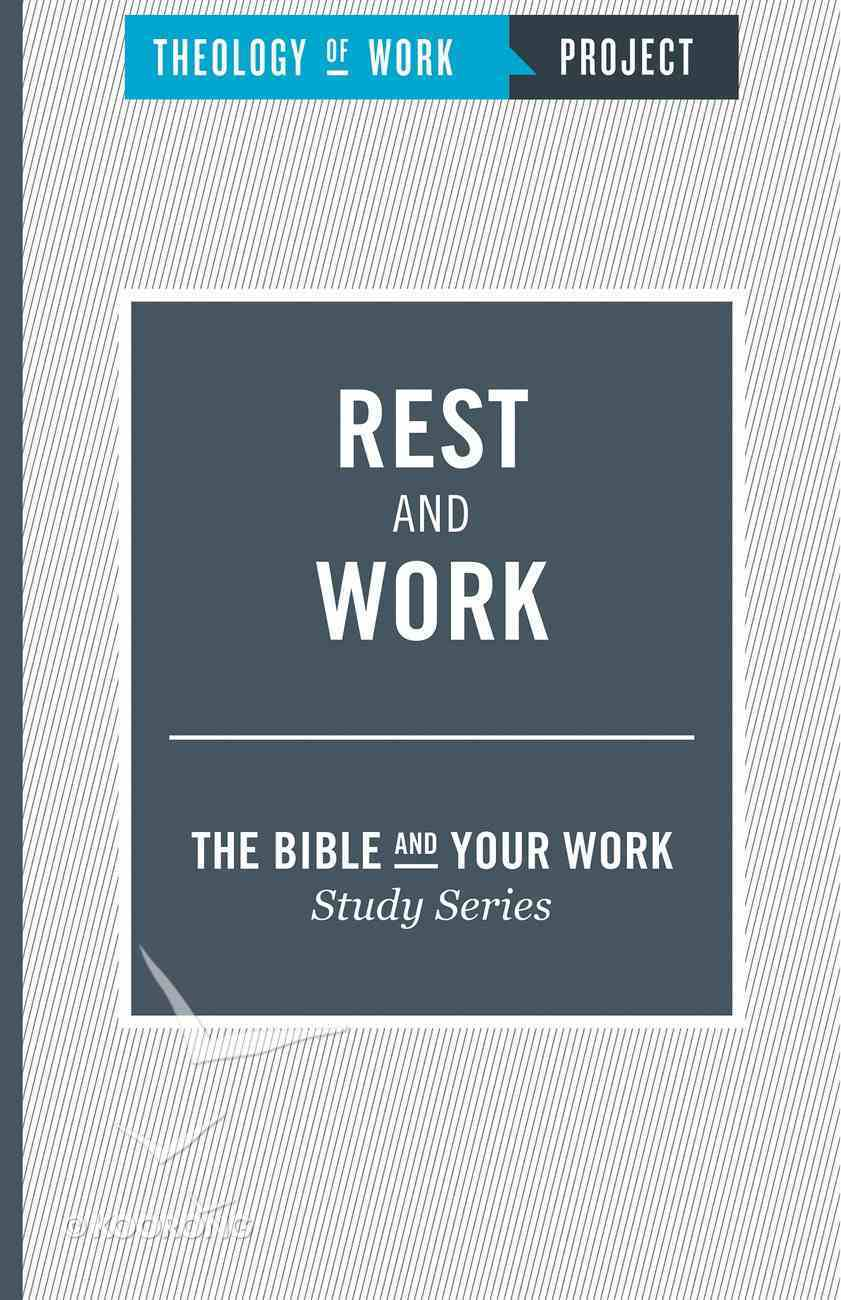 Rest and Work (The Bible And Your Work Study Series) Paperback