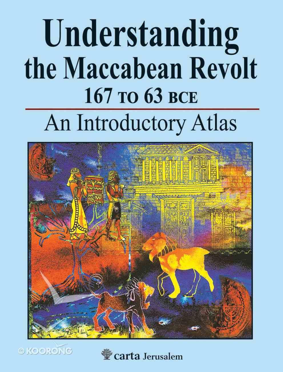 Understanding the Maccabean Revolt 167 to 63 Bce Paperback