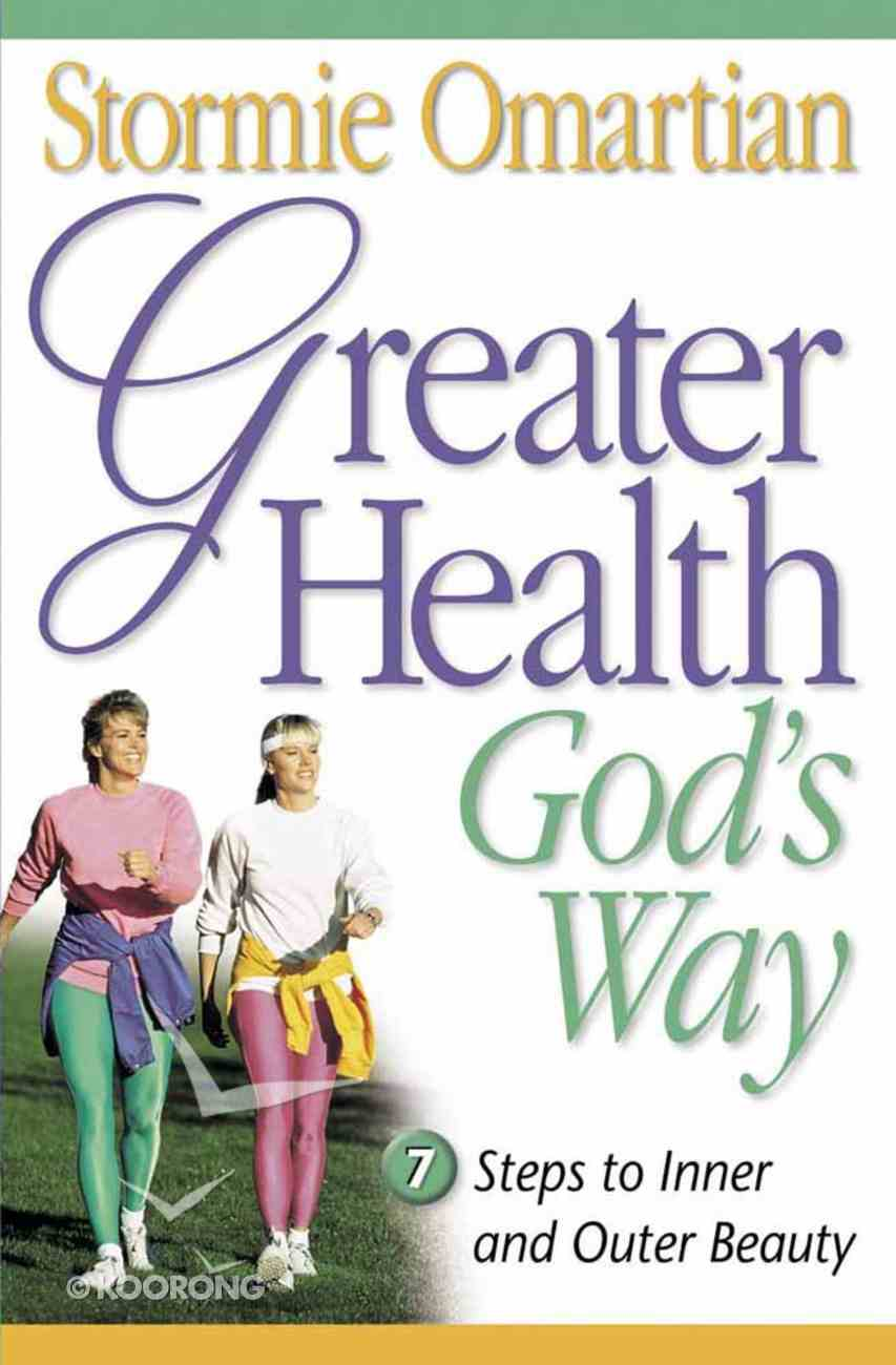 Greater Health God's Way: Seven Steps to Inner and Outer Beauty Paperback