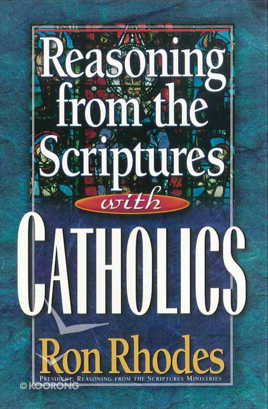 Reasoning From the Scriptures With Catholics Paperback