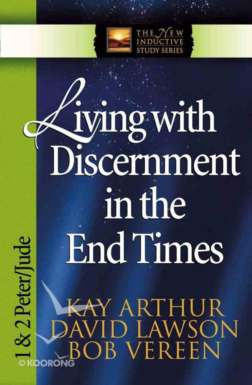 Living With Discernment in the End Times (1&2 Peter, Jude) (New Inductive Study Series) Paperback