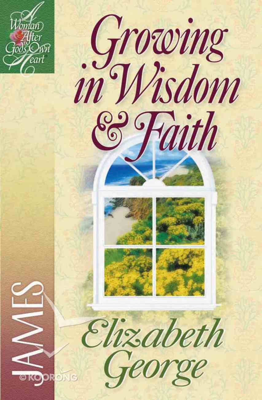 Growing in Wisdom & Faith (Woman After God's Own Heart Study Series) Paperback