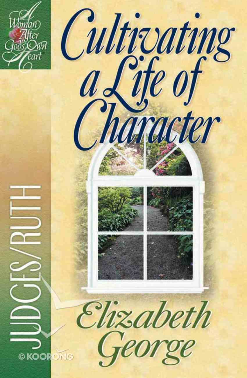 Cultivating a Life of Character (Woman After God's Own Heart Study Series) Paperback