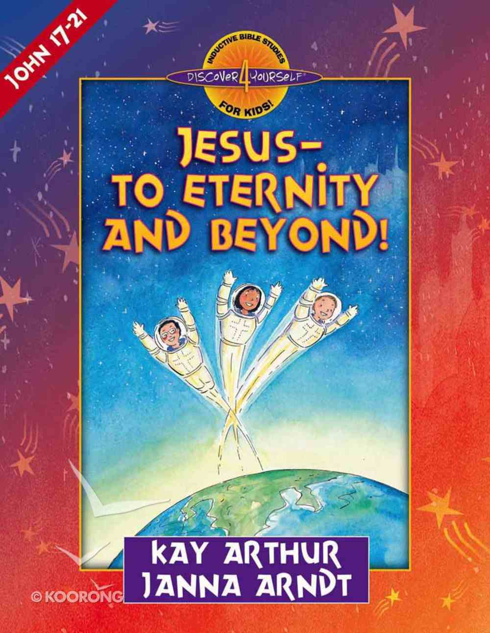 Jesus to Eternity and Beyond (John 17-21) (Discover For Yourself Bible Studies Series) Paperback