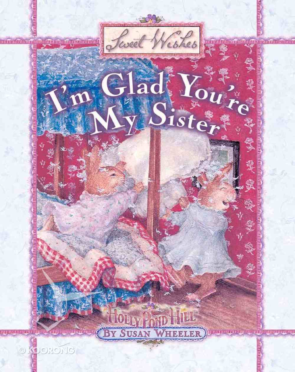 Sweet Wishes: I'm Glad You're My Sister Hardback
