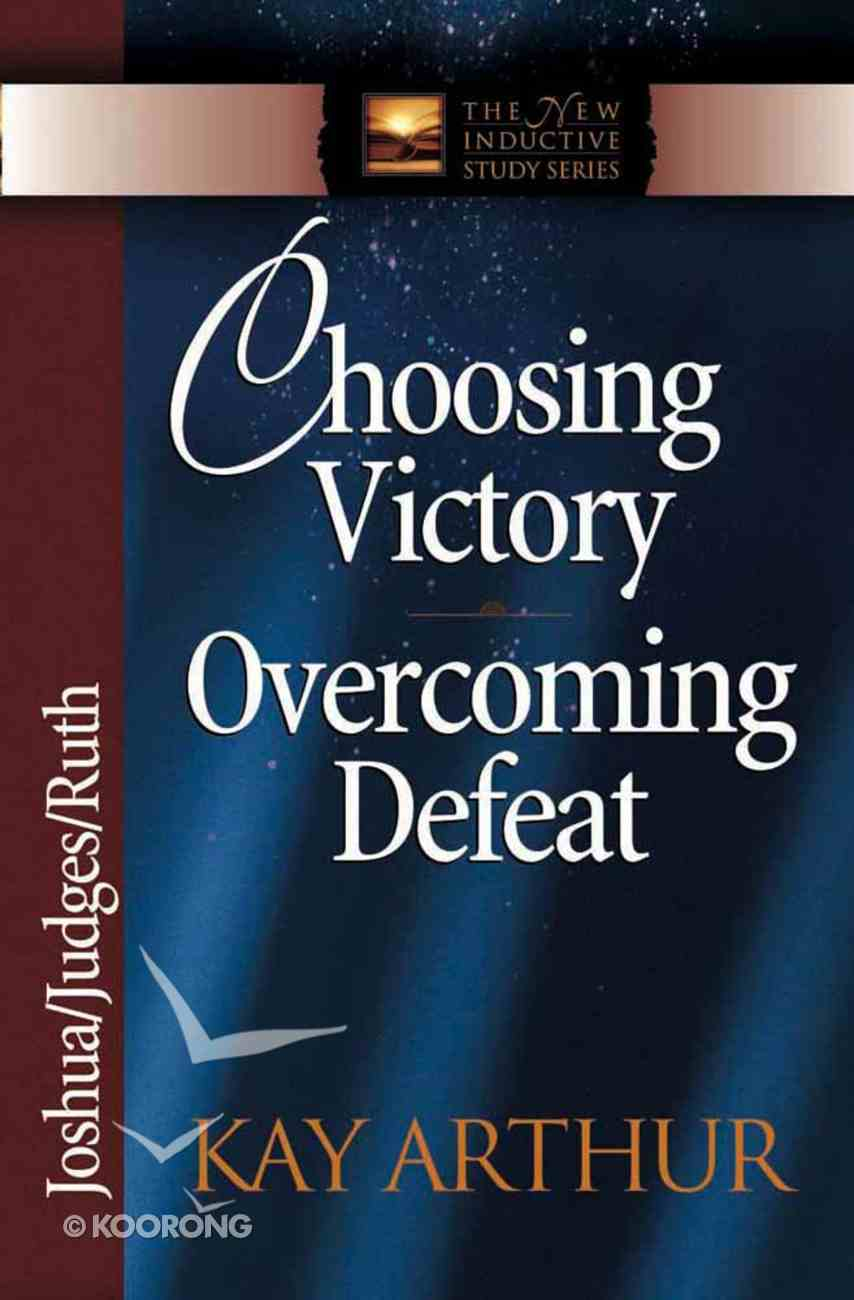 Choosing Victory, Overcoming Defeat (Joshua, Judges, Ruth) (New Inductive Study Series) Paperback