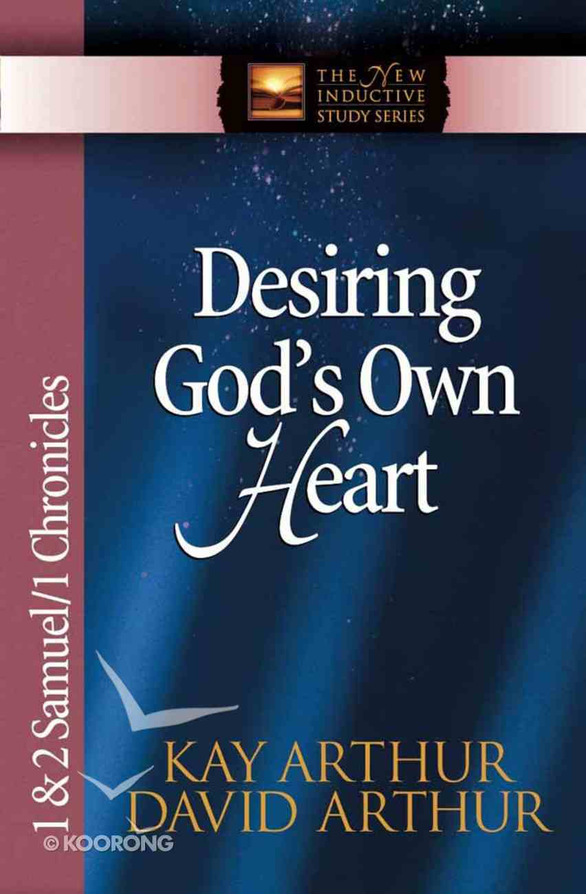Desiring God's Own Heart (1&2 Samuel, 1 Chronicles) (New Inductive Study Series) Paperback