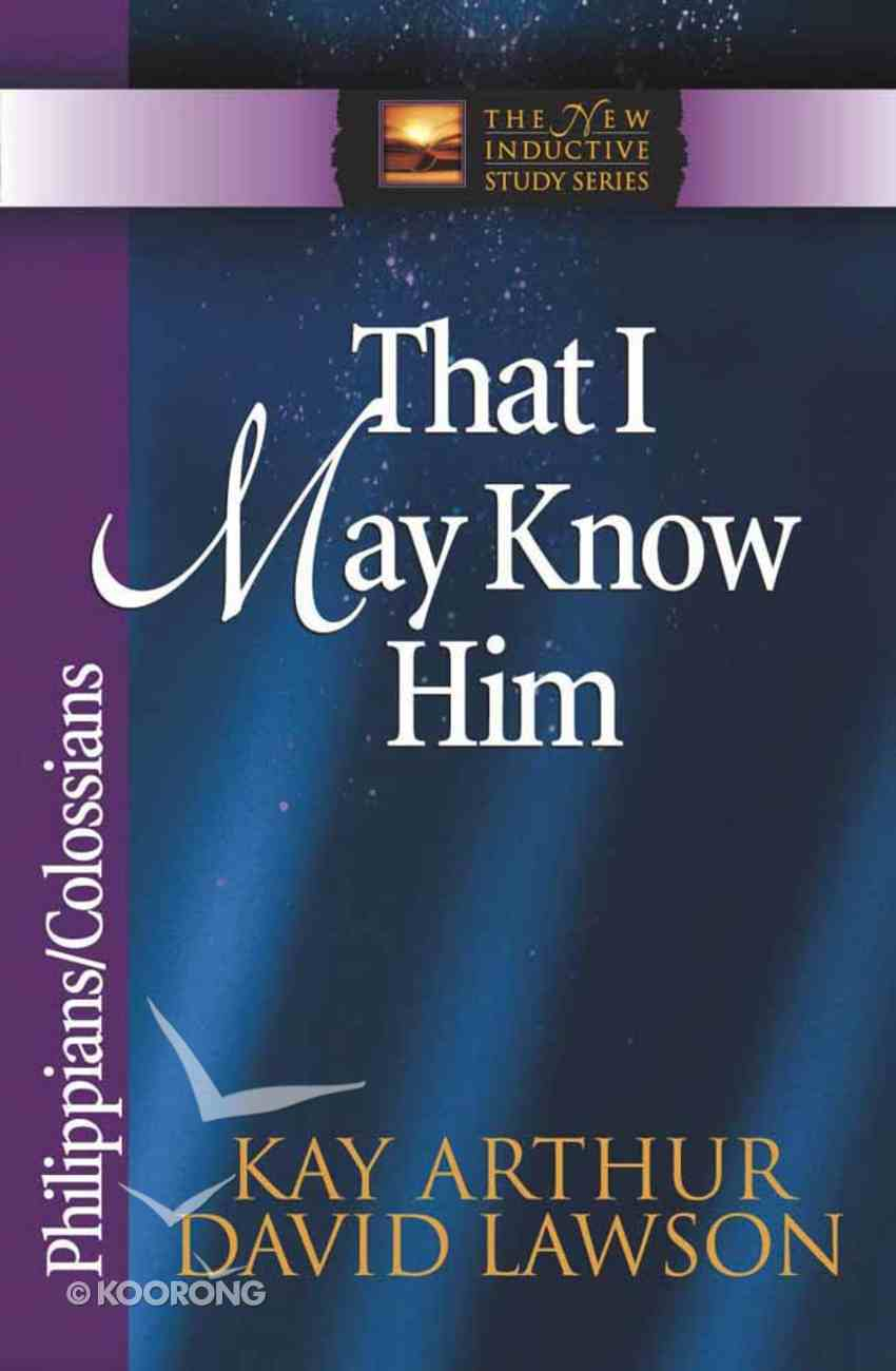 That I May Know Him (Philippians & Colossians) (New Inductive Study Series) Paperback