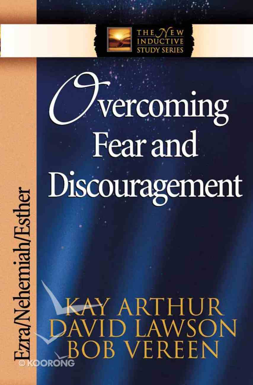 Overcoming Fear and Discouragement (New Inductive Study Series) Paperback