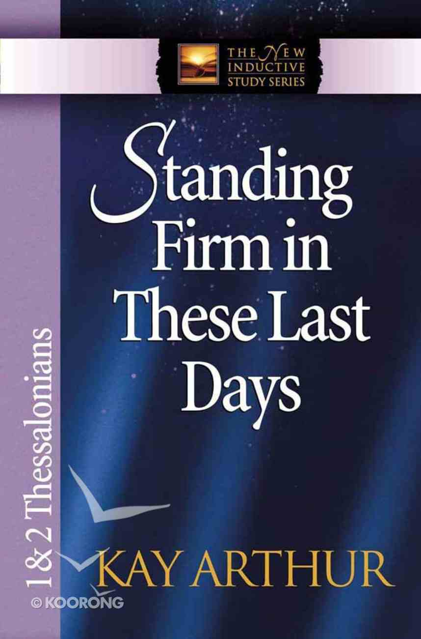 Standing Firm in These Last Days (1&2 Thess) (New Inductive Study Series) Paperback