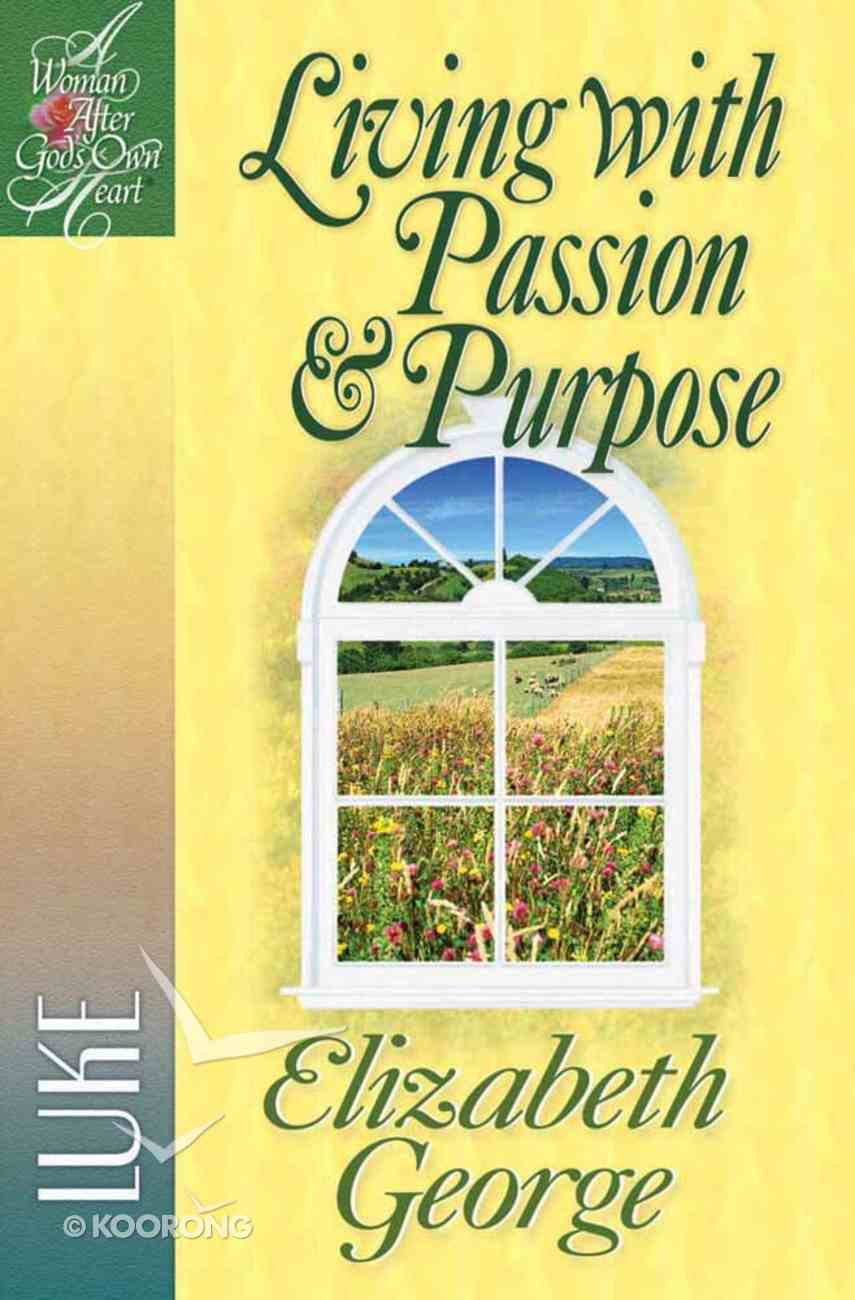 Living With Passion and Purpose (Woman After God's Own Heart Study Series) Paperback