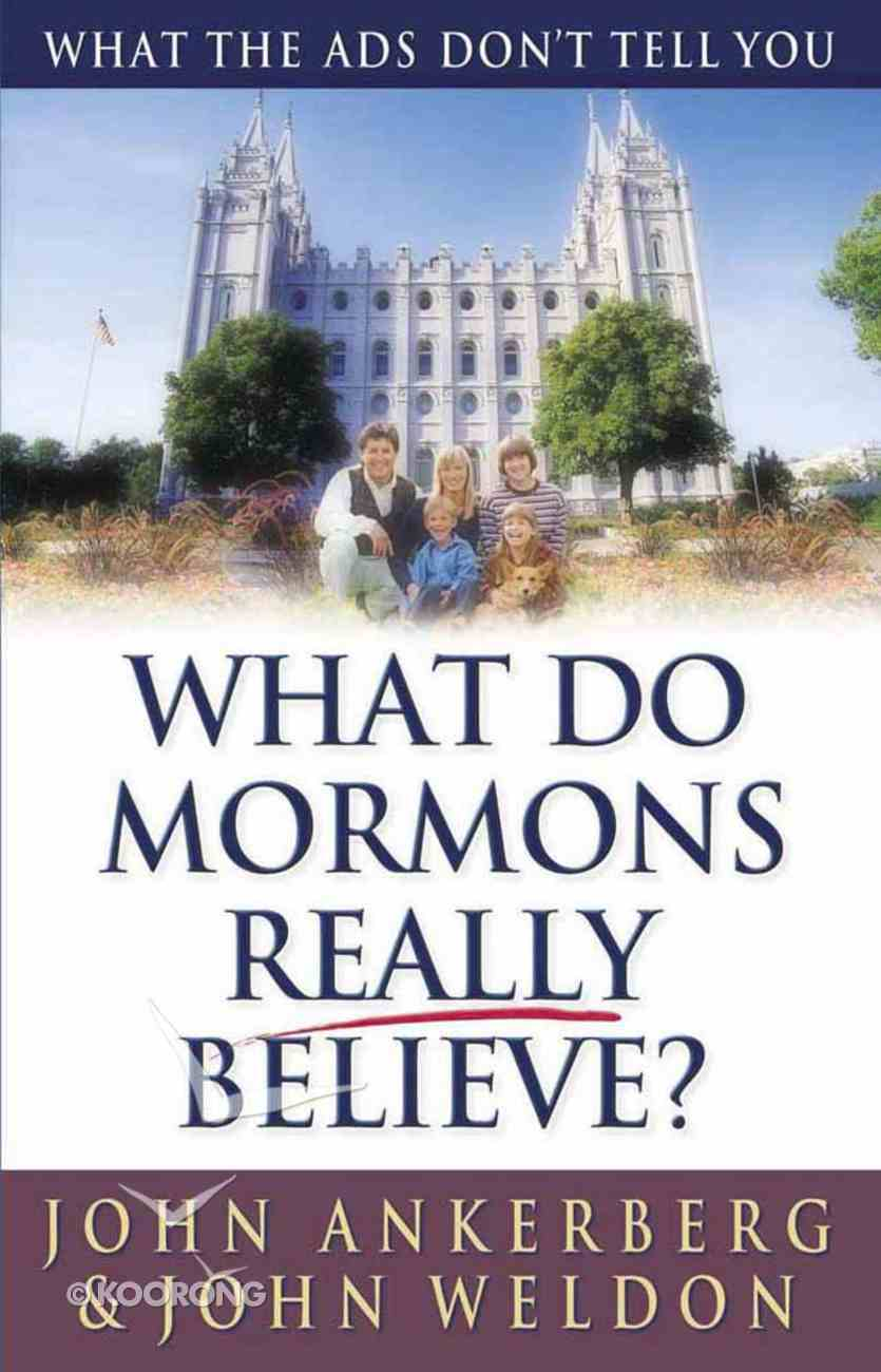 What Do Mormons Really Believe? Paperback