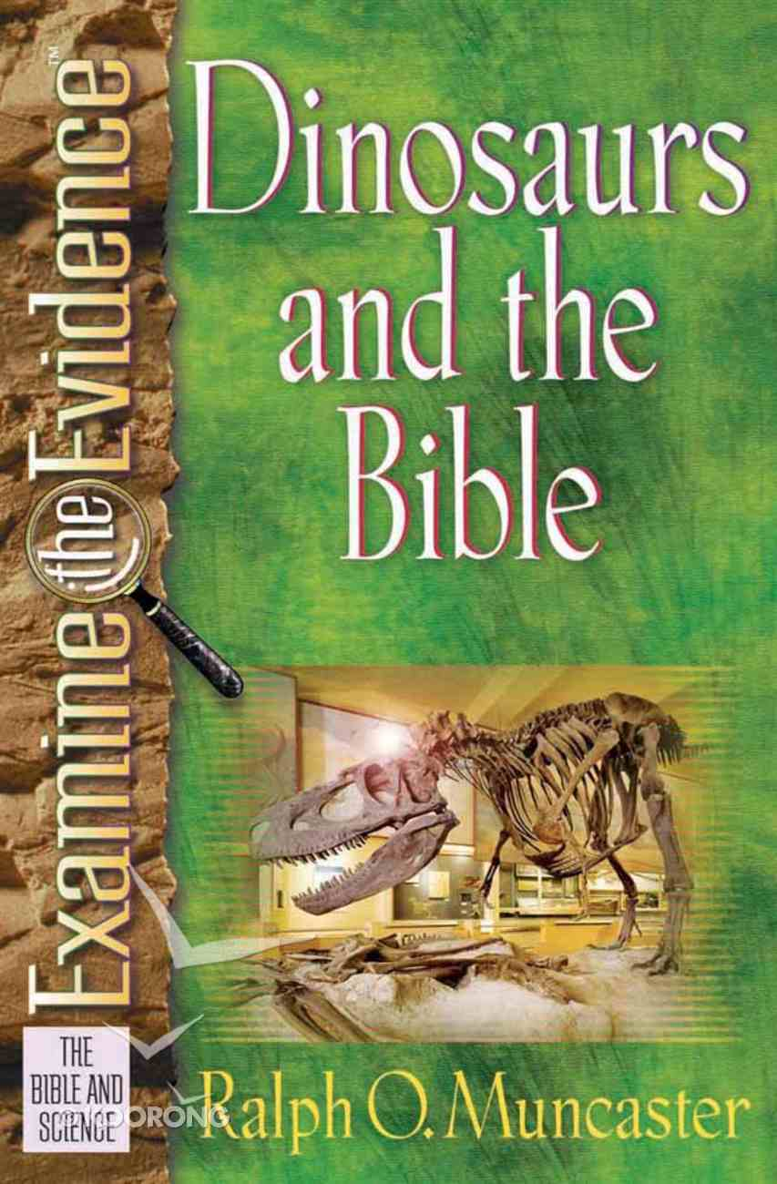 Dinosaurs and the Bible (Examine The Evidence Series) Paperback