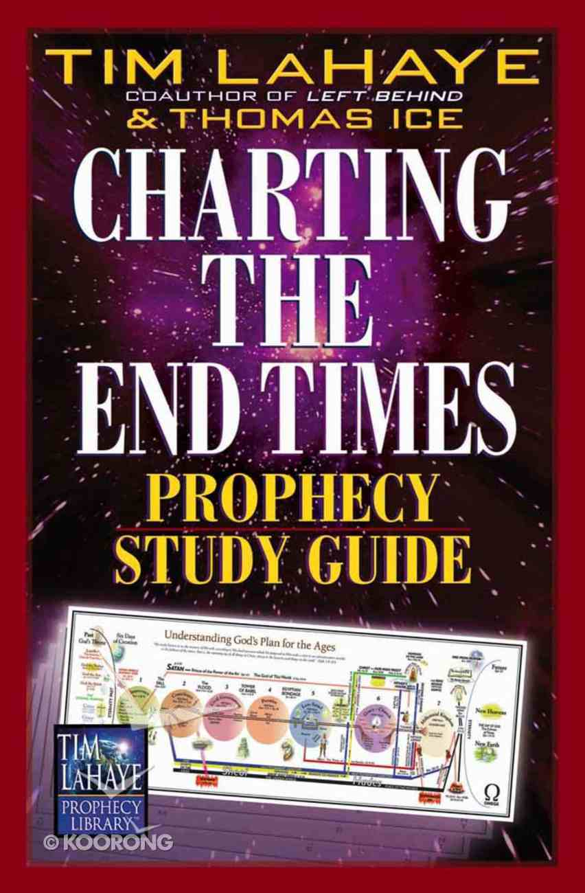 Charting the End Times Prophecy : A Visual Guide to Understanding Bible Prophecy (Study Guide) (Tim Lahaye Prophecy Library Series) Paperback